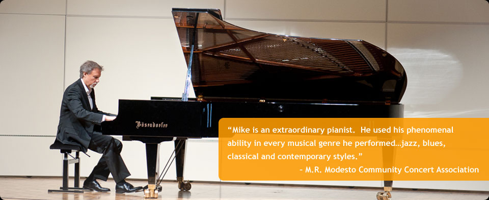Mike is an extraordinary pianist.  His technique was incredible. He used his phenomenal ability in every musical genre he performedjazz, blues, classical and contemporary styles.